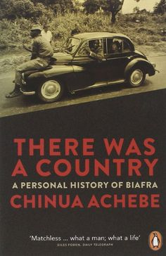 There Was a Country by Chinua Achebe - Published just before his death, this personal memoir, told in his characteristic simple fireside storyteller style, started a debate on an important phase in Nigerian history. 100 Best Books, Great Books To Read, Good Books, My Books, African Literature, World Literature, African History, Chinua Achebe, Personal History
