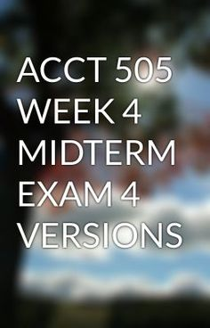 ACCT 505 WEEK 4 MIDTERM EXAM 4 VERSIONS #wattpad #short-story