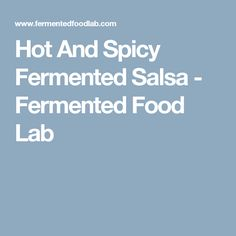 Hot And Spicy Fermented Salsa - Fermented Food Lab