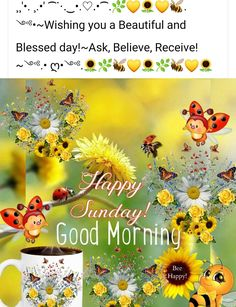 Bee Happy, Happy Sunday, Good Morning, Believe, Blessed, Beautiful, Buen Dia, Bonjour, Good Morning Wishes