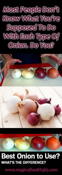 MOST PEOPLE DONT KNOW WHAT YOURE SUPPOSED TO DO WITH EACH TYPE OF ONION. DO YOU?