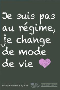 Je ne suis pas au régime #regime #motivation #nutrition #methodelafay www.methodeolivierlafay.com