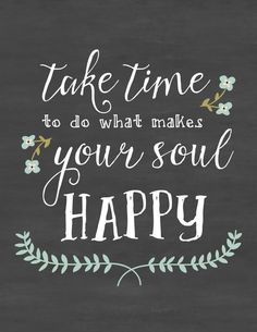 Free Printable Chalkboard Quote - 'Take Time To Do What Makes Your Soul Happy' || Sweet Little Sparrow
