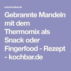 Gebrannte Mandeln mit dem Thermomix als Snack oder Fingerfood - Rezept - kochbar.de