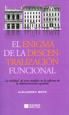 El enigma de la descentralización funcional : la utilidad de otros modelos en la reforma de la administración española / Alejandra Boto Álvarez. - Barcelona : Erasmus, 2013