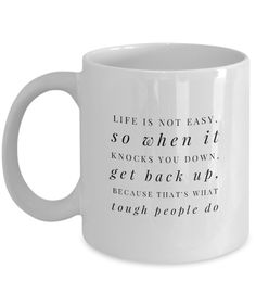 """Life is Not Easy So When It Knocks You Down Get Back Up Because That's What Tough People Do"" Inspirational Coffee Mug No one likes being poor, when life knocks you down. And it is often very difficult to lift yourself out but know that you can. Pour yourself your favorite coffee blends in this cup, and let the inspirational saying on this coffee cup, soothe your soul. Buy one of these coffee mugs to inspire you to keep going on. And buy a few for friends who need to meditate on the words."