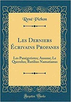 Télécharger Les Derniers Ecrivains Profanes: Les Panegyristes; Ausone; Le Querolus; Rutilius Namatianus (Classic Reprint) Gratuit