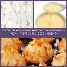 2 INGREDIENTS:  Coconut Flakes 100-150 g Can of Sweetened Condensed Milk (3/4 can)= Macaroon Cookies : broil for a few mins