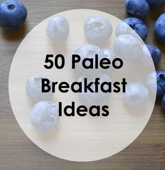 Paleo Pointers: 50 Breakfast Ideas- I'm so burnt out on food, good to have an inspiring resource