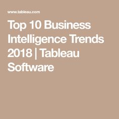 Top 10 Business Intelligence Trends 2018 | Tableau Software