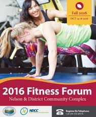 Nelson Fitness Forum — October 14-16, 2016 Keynote Speaker: Daniela Tempesta Session topics include: Avoid Burnout; Spin; Assessment to; Program Design; Training Toolbox TRX; Managing Mental Health; Un-Desk Clients; Spirit — the Missing Link; Step; Kettleball; Balance; Choreography and Muscular Endurance in the Water http://www.canadianfitness.net/calendar/event/1020-nelson-fitness-forum.html