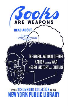 """""""Books Are Weapons, Read About... The Negro In National Defense, Africa And The War, Negro History And Culture, At The Schomburg Collection Of The New York Public Library"""" WPA poster"""