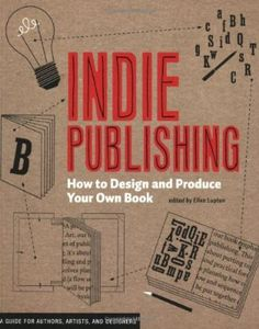 Indie Publishing: How to Design and Publish Your Own Book:Amazon:Books