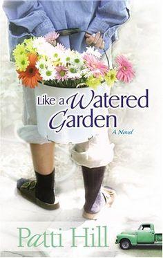 Like a Watered Garden: A Novel by Patti Hill (Garden Gates, book 1) #ChristianFiction