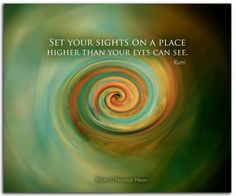 """Set your sights on a place higher than your eyes can see."" ~Rumi ..*"