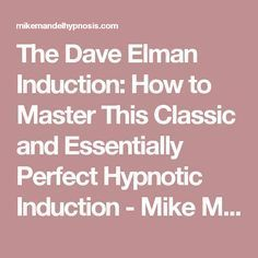 The Dave Elman Induction: How to Master This Classic and Essentially Perfect Hypnotic Induction - Mike Mandel Hypnosis Hypnosis Scripts, Learn Hypnosis, Nlp Techniques, Brain Science, Healthy Lifestyle Motivation, Hypnotherapy, Meditation Music, Subconscious Mind, Reiki