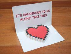 It's a pop-up card for Valentine's Day. For your valentine who would get an old Zelda reference, that is. If you don't think that's gonna fly, then you probably want...