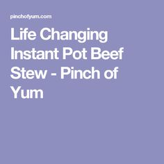 Life Changing Instant Pot Beef Stew - Pinch of Yum