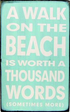 A Walk On The Beach Is Worth A Thousand Words - 50 Warm and Sunny Beach Therapy Quotes - Style Estate -
