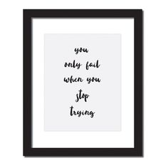 Inspirational quote print 'You fail only when you stop trying'