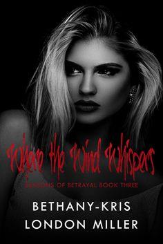 Where the Wind Whispers (Seasons of Betrayal by Bethany-Kris & London Miller Billionaire Books, Thriller Books, She Girl, Romance Books, Betrayal, Whisper, Mafia, Love Story, Books