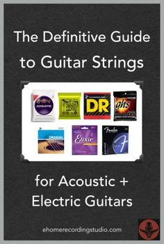 The Definitive Guide to Guitar Strings for Acoustic/Electric Guitar http://ehomerecordingstudio.com/best-guitar-strings/