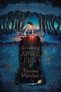 The Accidental Afterlife of Thomas Marsden by Emma Trevayne - July 28th 2015 by Simon & Schuster Books for Young Readers