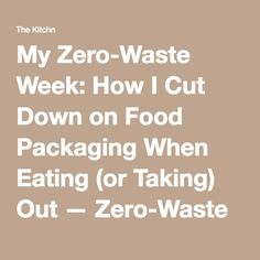 My Zero-Waste Week: How I Cut Down on Food Packaging When Eating (or Taking) Out — Zero-Waste Living | The Kitchn