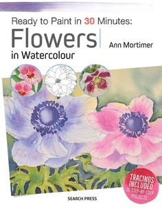 Buy Ready to Paint in 30 Minutes: Flowers in Watercolour by Ann Mortimer from Waterstones today! Click and Collect from your local Waterstones or get FREE UK delivery on orders over Watercolor Books, Watercolor Flowers, Watercolor Paintings, Paint Flowers, Types Of Flowers, Watercolor Techniques, Learn To Paint, Postcard Size, Flower Art