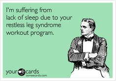 I'm suffering from  lack of sleep due to your  restless leg syndrome workout program. www.fixrestlesslegs.com