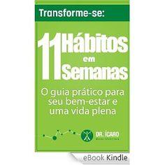 Transforme-se: 11 Hábitos em 11 Semanas - O Guia Prático para seu Bem-Estar e Uma Vida Plena [EBook Kindle]