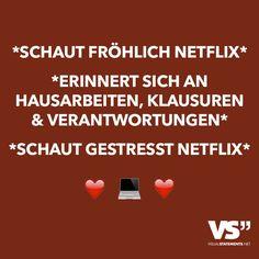*Schaut fröhlich Netflix* *Erinnert sich an Hausarbeiten, Klausuren & Verantwortungen* *Schaut gestresst Netflix*