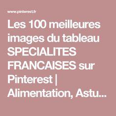 Les 100 meilleures images du tableau SPECIALITES FRANCAISES sur Pinterest  Alimentation, Astuces et Beignets