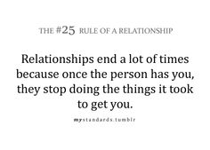 The Rule of a Relationship: Relationships end a lot of times because once the person has you, they stop doing the things it took to get you. Quotable Quotes, Me Quotes, Meaningful Quotes, Inspirational Quotes, Relationship Rules, Relationships, Love Rules, Sayings And Phrases, Words Worth