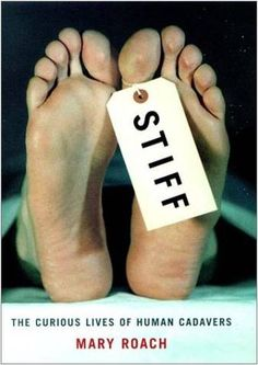 Stiff: The Curious Life of Human Cadavers by Mary Roach. I had to read this for a class, but it was actually really funny and interesting.