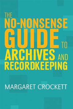 The No-Nonsense Guide to Archives and Recordkeeping - Books / Professional Development - New Products - ALA Store New Books, Books To Read, Records Management, Library Science, Library Catalog, National Archives, Training Day, Professional Development, Working Area