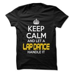 (Tshirt Order) Keep Calm And Let Lap dance Handle It Awesome Keep Calm Shirt at Sunday Tshirt Hoodies, Tee Shirts