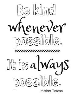 Get the free printable plus a coloring page. Print it out, take a coloring break. Color the words, absorb the message. Be kind whenever possible. Great Quotes, Quotes To Live By, Me Quotes, Inspirational Quotes, Coloring Book Pages, Printable Coloring Pages, Mother Teresa Quotes, Color Quotes, Work Motivation