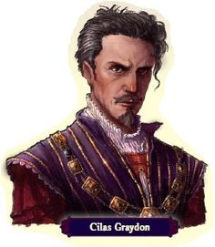 CILAS GRAYDON: An austere man of importance, high breeding, and an obvious sense of entitlement and nobility. He mourns for the death of his friend, Echtmoor Dravin.