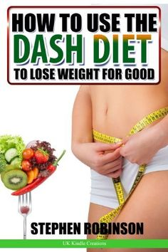 How to Use the DASH Diet to Lose Weight for Good: With Recipes (How to actually use diets) by Stephen Robinson, http://www.amazon.com/dp/B00BBDLM2K/ref=cm_sw_r_pi_dp_6C9Mrb1HVJWS5