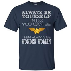 Wonder Woman Tshirts Always Be Yourself Hoodies Sweatshirts