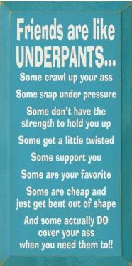 Friends are like underpants - I like the idea but would change some of the words. Cute Quotes, Great Quotes, Quotes To Live By, Inspirational Quotes, Hang In There Quotes, Change Quotes, Motivational Quotes, The Words, Youre My Person