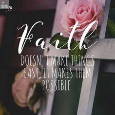 Faith isn't faith until it is tested. It will not make things easy, but it will remind us that because of God it makes them possible. For nothing will be impossible with God. - Luke 1:37