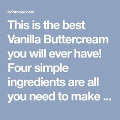 This is the best Vanilla Buttercream you will ever have! Four simple ingredients are all you need to make this vanilla buttercream recipe!
