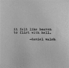 It felt like heaven to flirt with hell. | Daniel Walsh Poetry