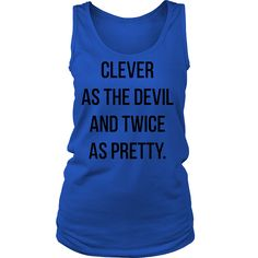 CLEVER AS THE DEVIL AND TWICE AS PRETTY. Tank/Tee