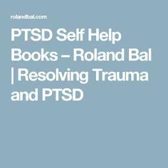 PTSD Self Help Books – Roland Bal | Resolving Trauma and PTSD