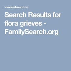 Search Results for flora grieves - FamilySearch.org