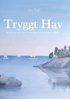 Tryggt Hav, en bok om mera mod, mindre Jante och personlig utveckling av Eva Träff - http://www.vulkanmedia.se/butik/psykologi/tryggt-hav-en-bok-om-mera-mod-mindre-jante-och-personlig-utveckling-av-eva-traff/
