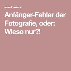 Anfänger-Fehler der Fotografie, oder: Wieso nur?!